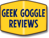 Geek Goggle Reviews: the finest reviews you will ever read anywhere on the internet