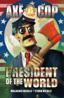AXE COP elected President Of The World